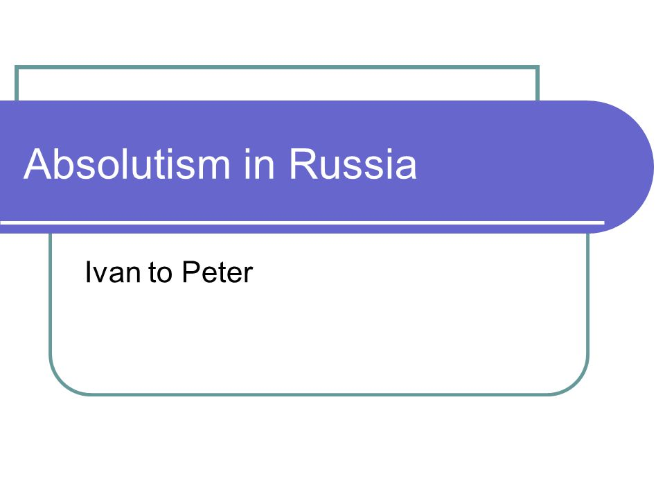 Absolutism in Russia Ivan to Peter