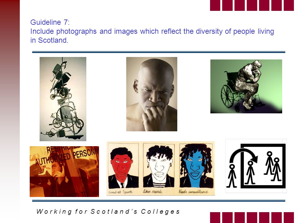 W o r k i n g f o r S c o t l a n d s C o l l e g e s Guideline 7: Include photographs and images which reflect the diversity of people living in Scotland.