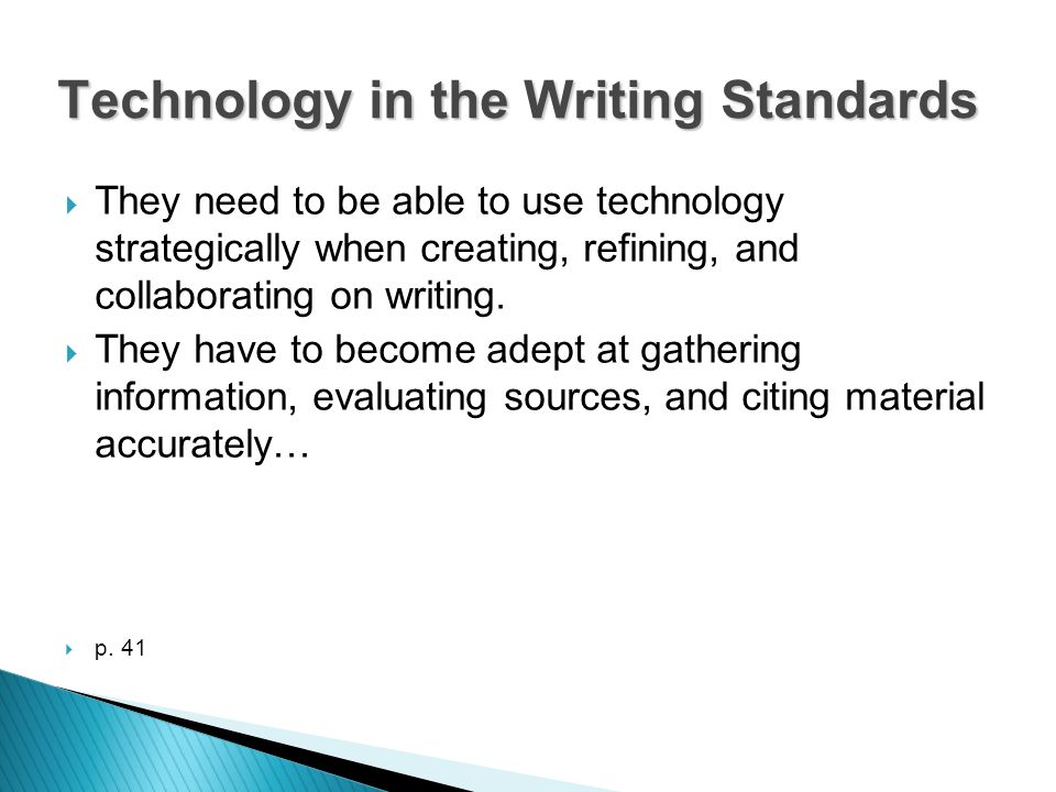 They need to be able to use technology strategically when creating, refining, and collaborating on writing.