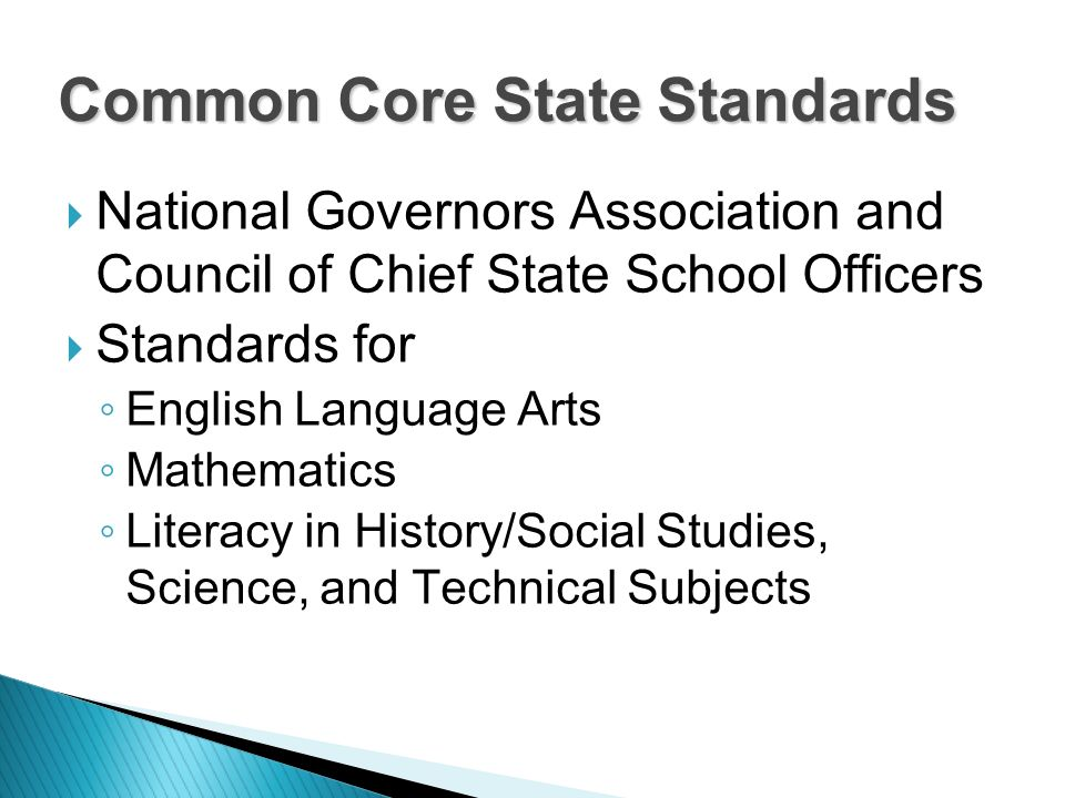 National Governors Association and Council of Chief State School Officers Standards for English Language Arts Mathematics Literacy in History/Social Studies, Science, and Technical Subjects Common Core State Standards
