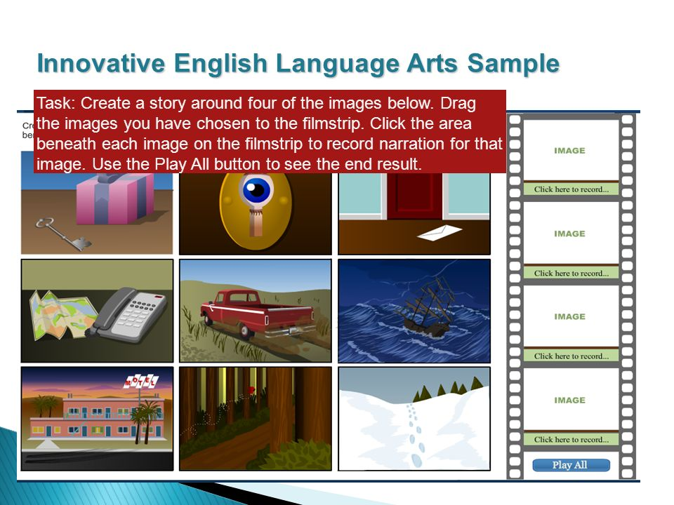 Innovative English Language Arts Sample Task: Create a story around four of the images below.
