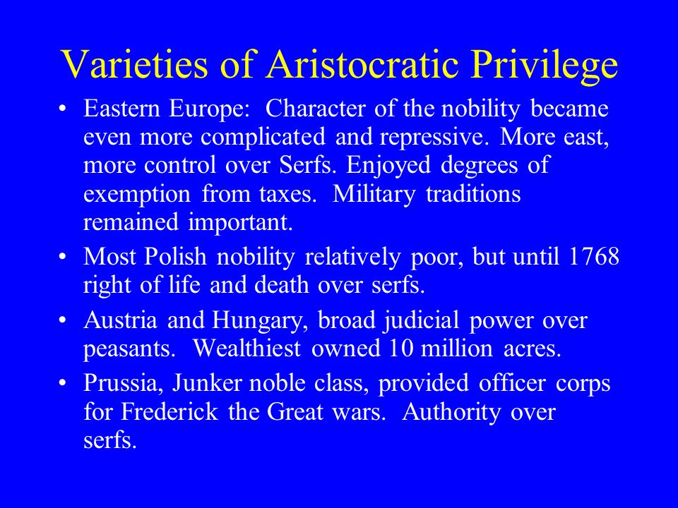 Varieties of Aristocratic Privilege Eastern Europe: Character of the nobility became even more complicated and repressive.