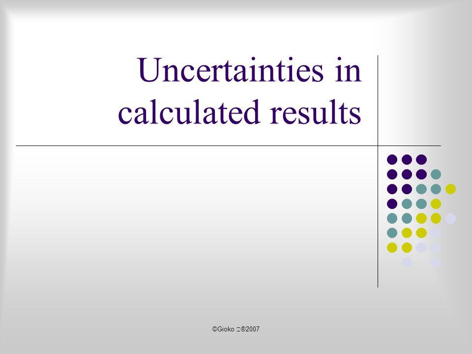 ©Gioko ®2007 Uncertainties in calculated results
