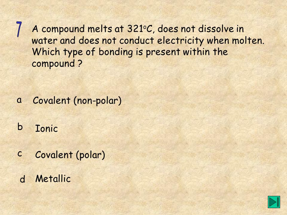 A compound melts at 321 o C, does not dissolve in water and does not conduct electricity when molten. Which type of bonding is present within the comp