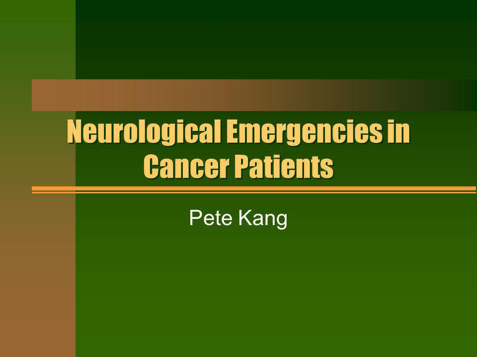 Neurological Emergencies in Cancer Patients Pete Kang
