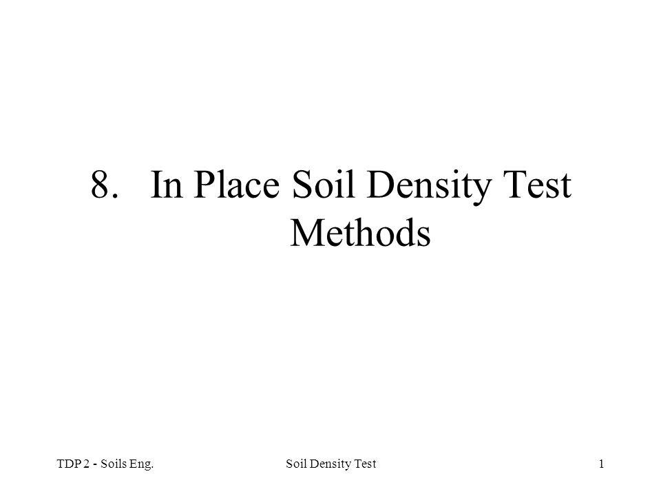 TDP 2 - Soils Eng.Soil Density Test1 8.In Place Soil Density Test Methods