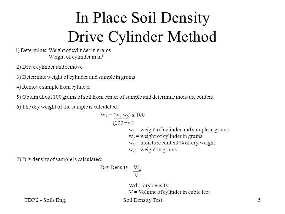 TDP 2 - Soils Eng.Soil Density Test5 In Place Soil Density Drive Cylinder Method 1) Determine: Weight of cylinder in grams Weight of cylinder in in 3