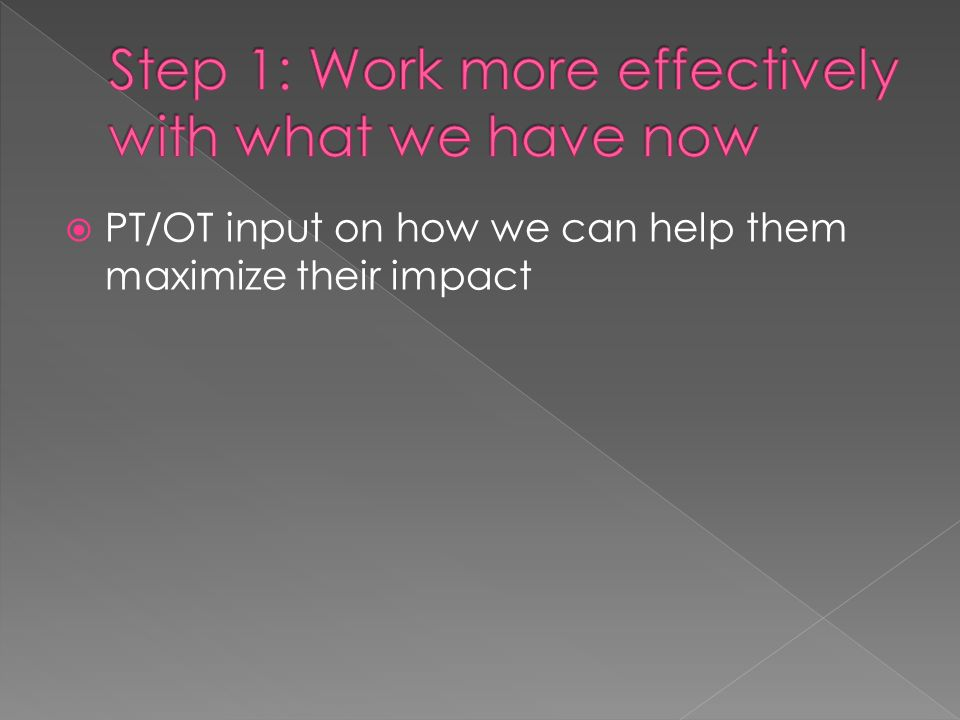 PT/OT input on how we can help them maximize their impact