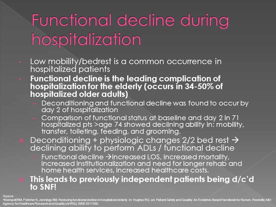 Low mobility/bedrest is a common occurrence in hospitalized patients Functional decline is the leading complication of hospitalization for the elderly