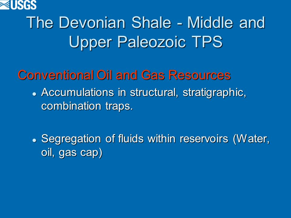 The Devonian Shale - Middle and Upper Paleozoic TPS Conventional Oil and Gas Resources Accumulations in structural, stratigraphic, combination traps.