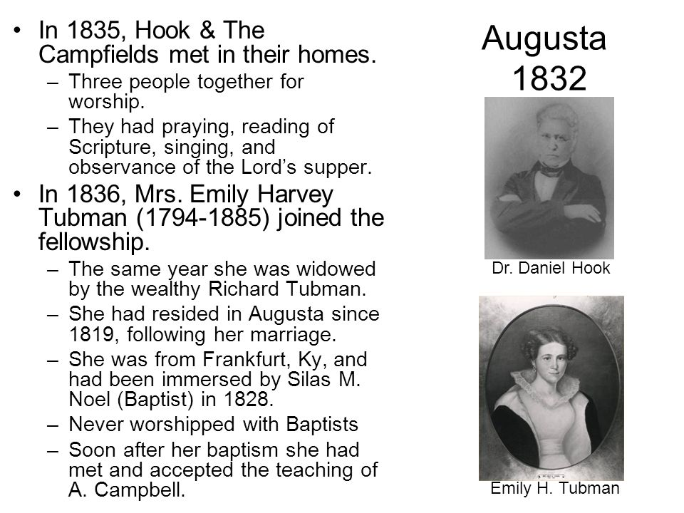 Augusta 1832 In 1835, Hook & The Campfields met in their homes. –Three people together for worship. –They had praying, reading of Scripture, singing,