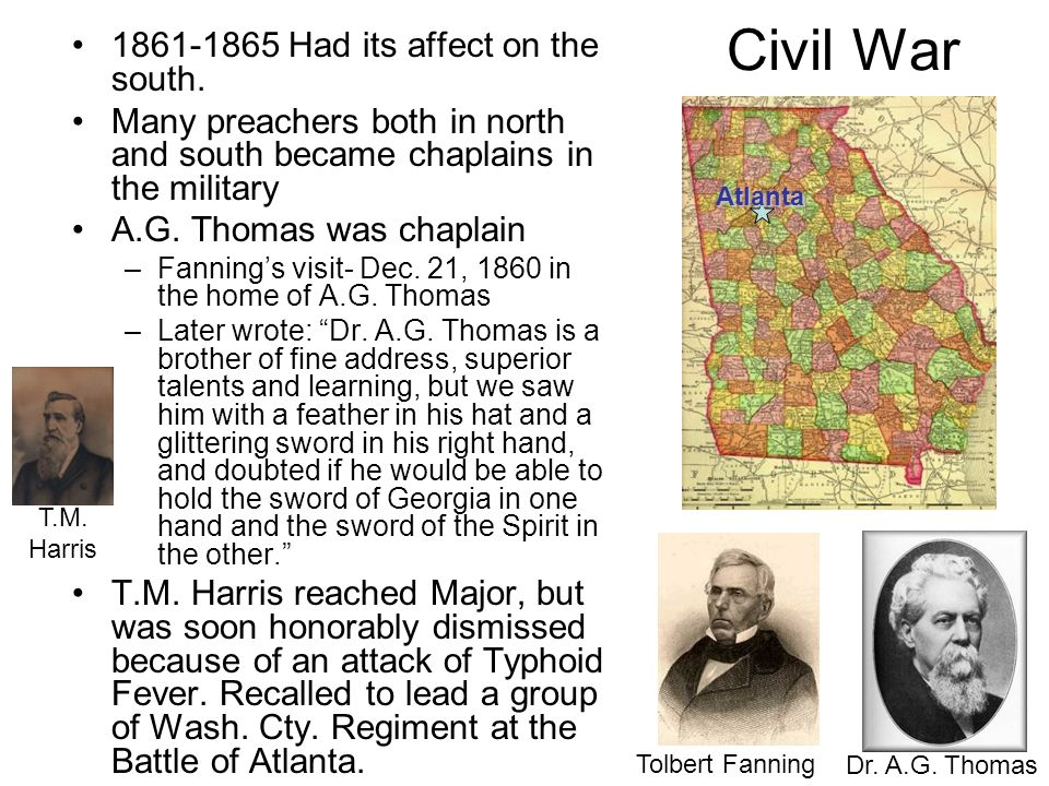 Civil War 1861-1865 Had its affect on the south. Many preachers both in north and south became chaplains in the military A.G. Thomas was chaplain –Fan