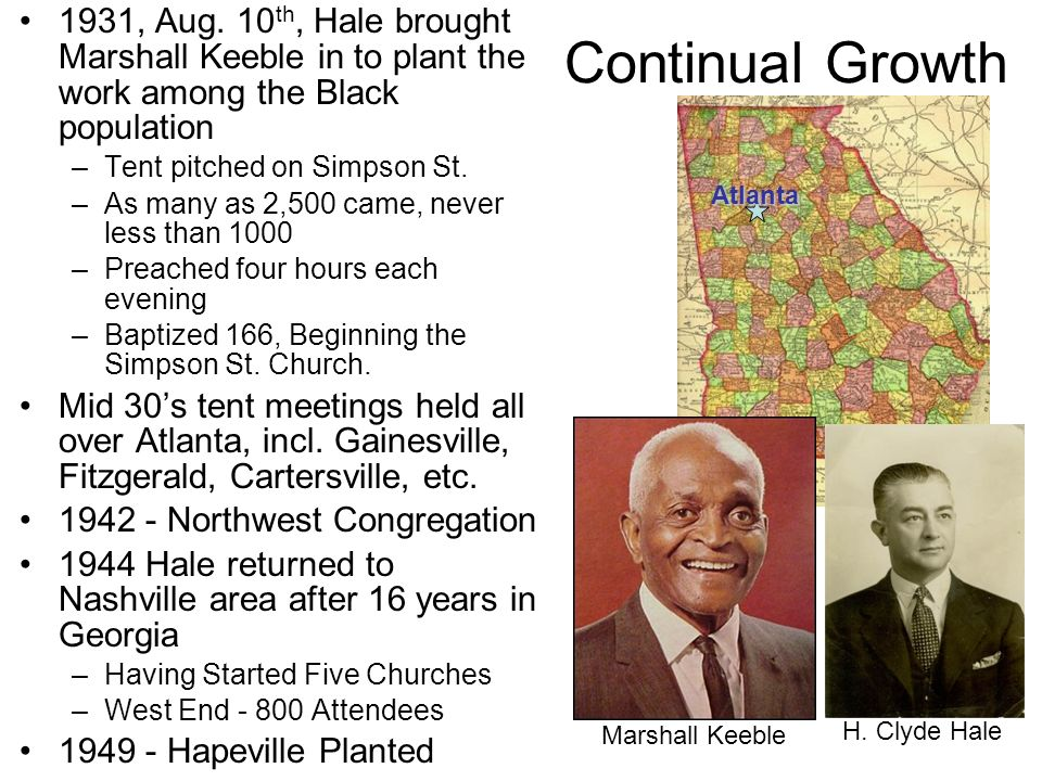 Continual Growth 1931, Aug. 10 th, Hale brought Marshall Keeble in to plant the work among the Black population –Tent pitched on Simpson St. –As many