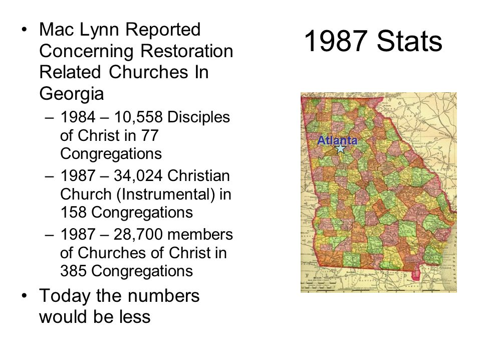 1987 Stats Mac Lynn Reported Concerning Restoration Related Churches In Georgia –1984 – 10,558 Disciples of Christ in 77 Congregations –1987 – 34,024