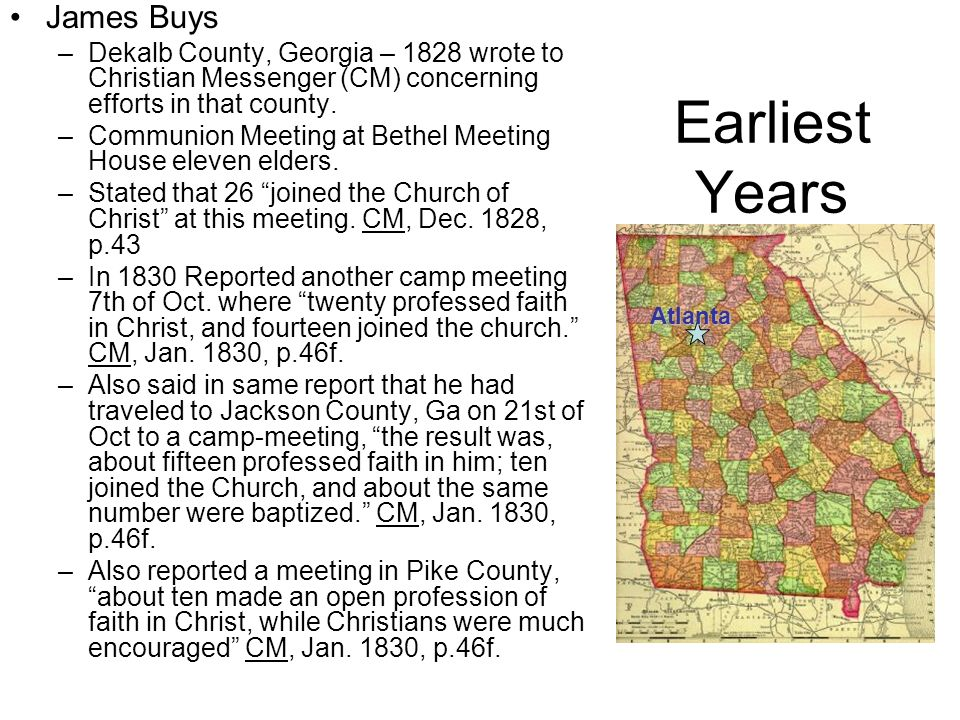 Earliest Years James Buys –Dekalb County, Georgia – 1828 wrote to Christian Messenger (CM) concerning efforts in that county. –Communion Meeting at Be