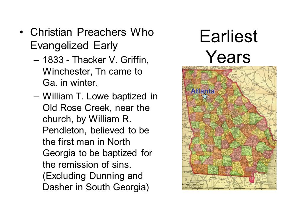Earliest Years Christian Preachers Who Evangelized Early –1833 - Thacker V. Griffin, Winchester, Tn came to Ga. in winter. –William T. Lowe baptized i