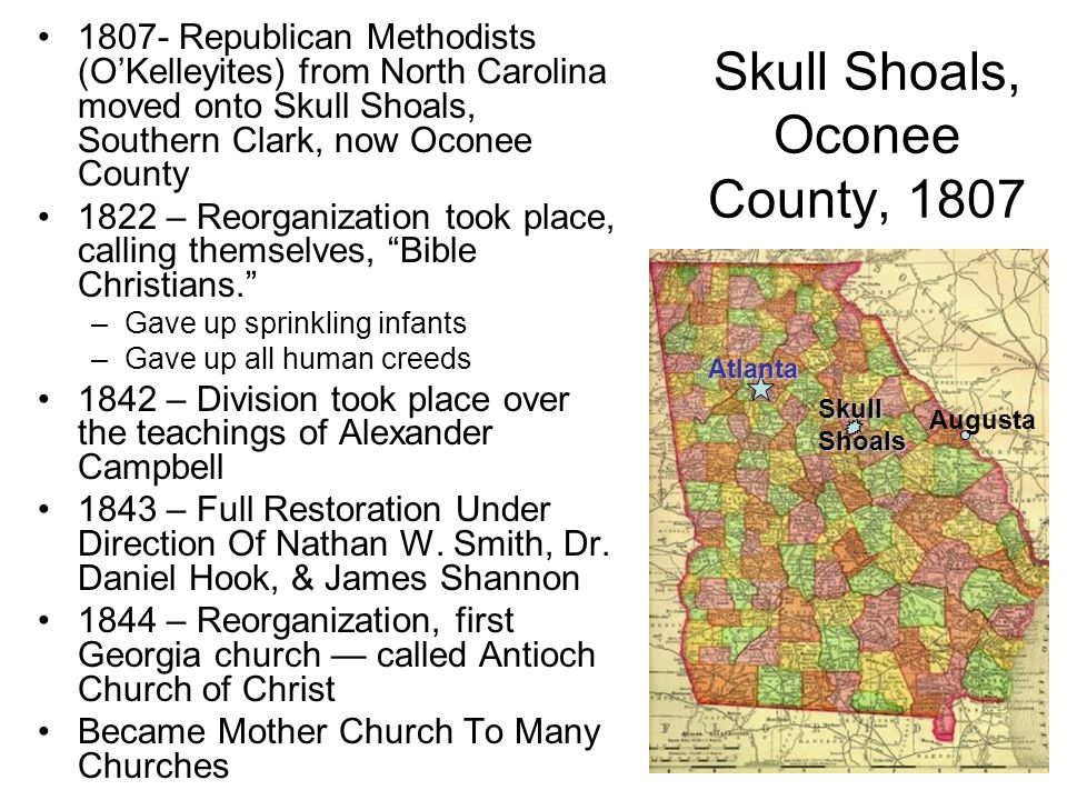 Skull Shoals, Oconee County, 1807 1807- Republican Methodists (OKelleyites) from North Carolina moved onto Skull Shoals, Southern Clark, now Oconee Co
