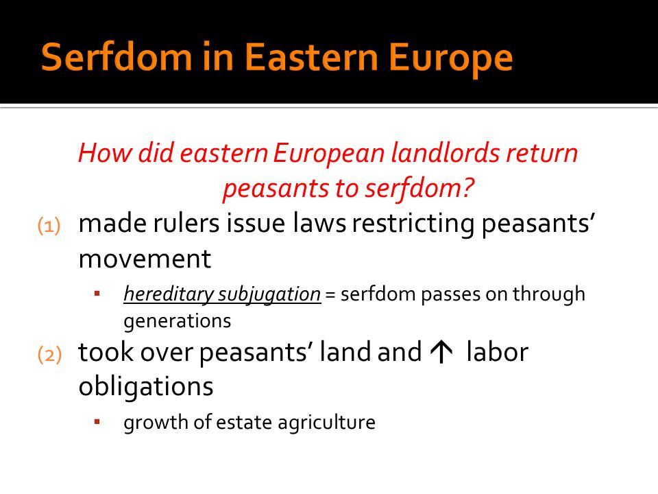 How did eastern European landlords return peasants to serfdom? (1) made rulers issue laws restricting peasants movement hereditary subjugation = serfd