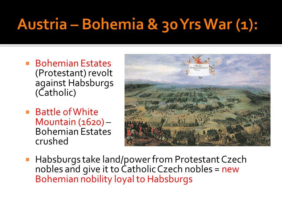 Bohemian Estates (Protestant) revolt against Habsburgs (Catholic) Battle of White Mountain (1620) – Bohemian Estates crushed Habsburgs take land/power