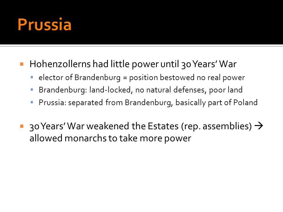 Hohenzollerns had little power until 30 Years War elector of Brandenburg = position bestowed no real power Brandenburg: land-locked, no natural defens