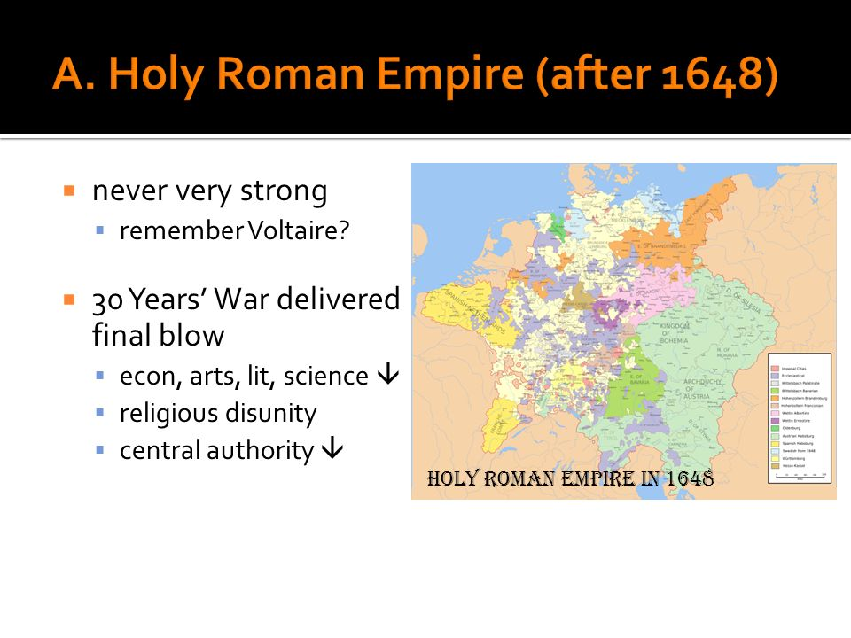 never very strong remember Voltaire? 30 Years War delivered final blow econ, arts, lit, science religious disunity central authority Holy Roman empire