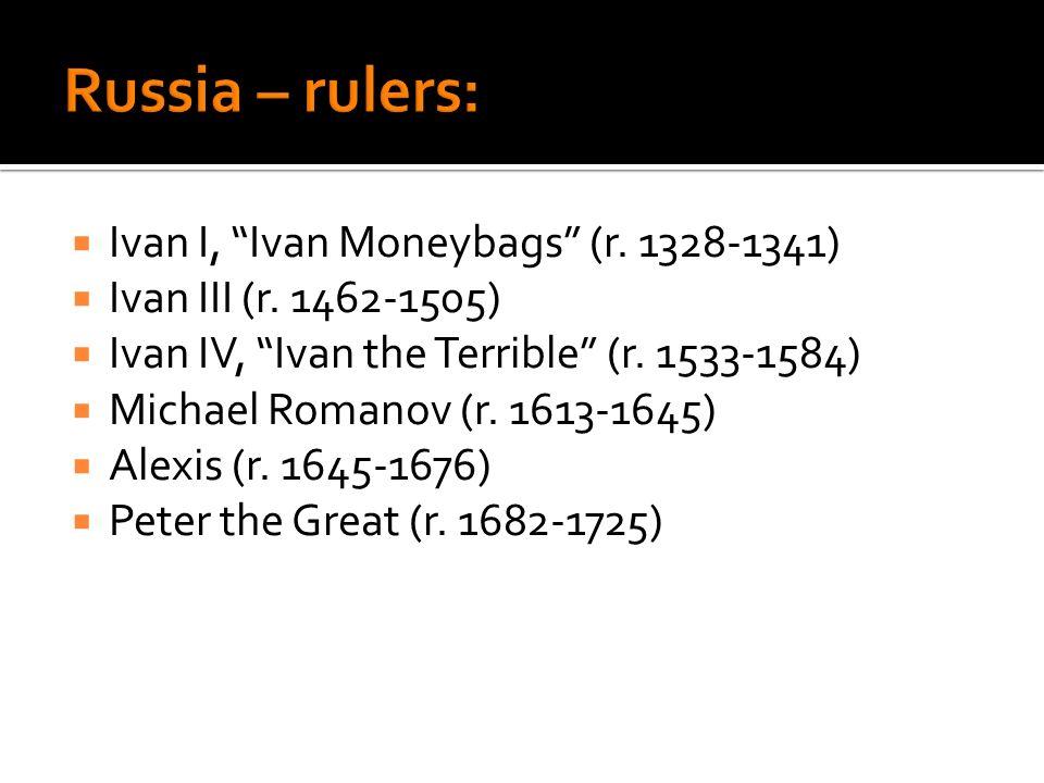Ivan I, Ivan Moneybags (r. 1328-1341) Ivan III (r. 1462-1505) Ivan IV, Ivan the Terrible (r. 1533-1584) Michael Romanov (r. 1613-1645) Alexis (r. 1645