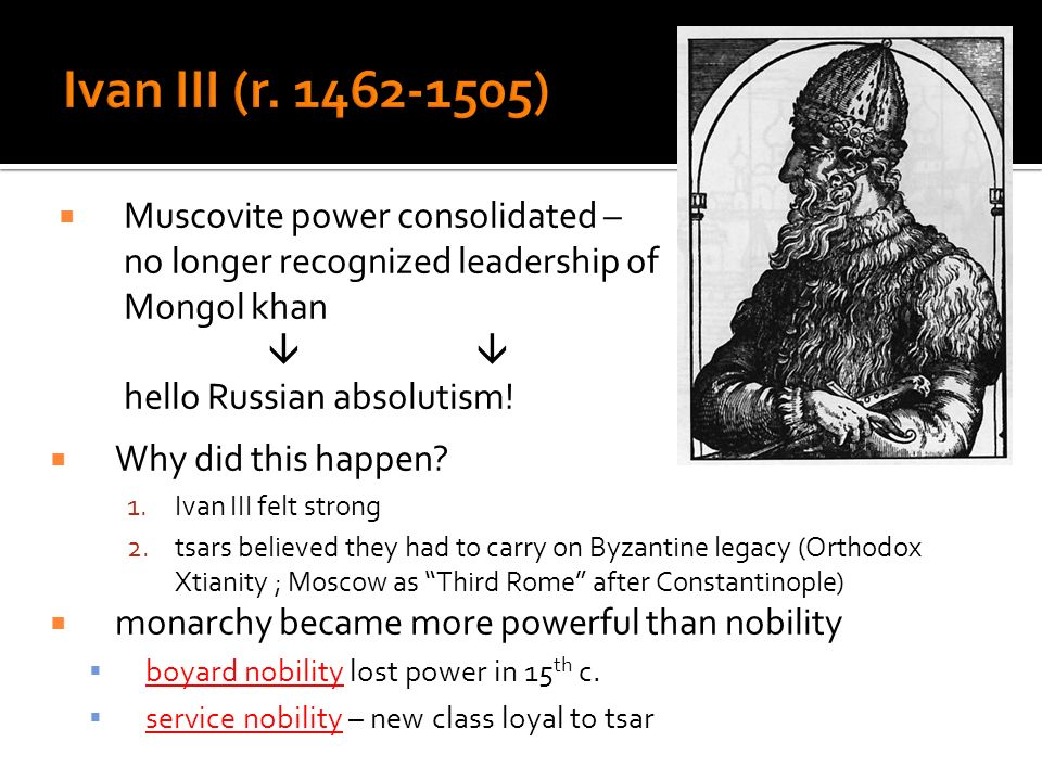 Muscovite power consolidated – no longer recognized leadership of Mongol khan hello Russian absolutism! Why did this happen? 1.Ivan III felt strong 2.