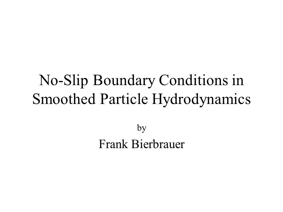 No-Slip Boundary Conditions in Smoothed Particle Hydrodynamics by Frank Bierbrauer