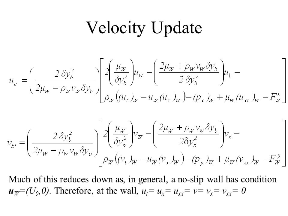 Velocity Update Much of this reduces down as, in general, a no-slip wall has condition u W =(U 0,0).