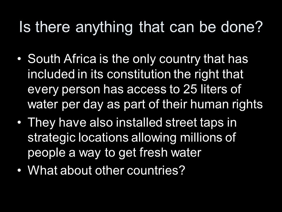 Is there anything that can be done? South Africa is the only country that has included in its constitution the right that every person has access to 2