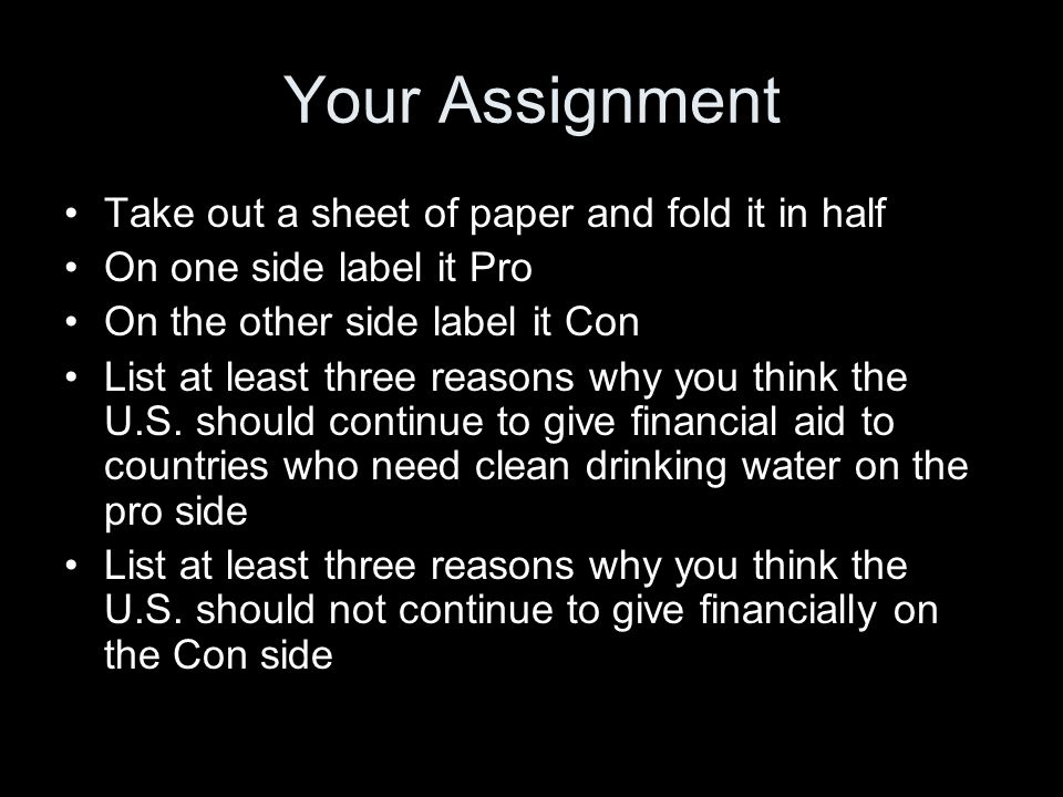 Your Assignment Take out a sheet of paper and fold it in half On one side label it Pro On the other side label it Con List at least three reasons why