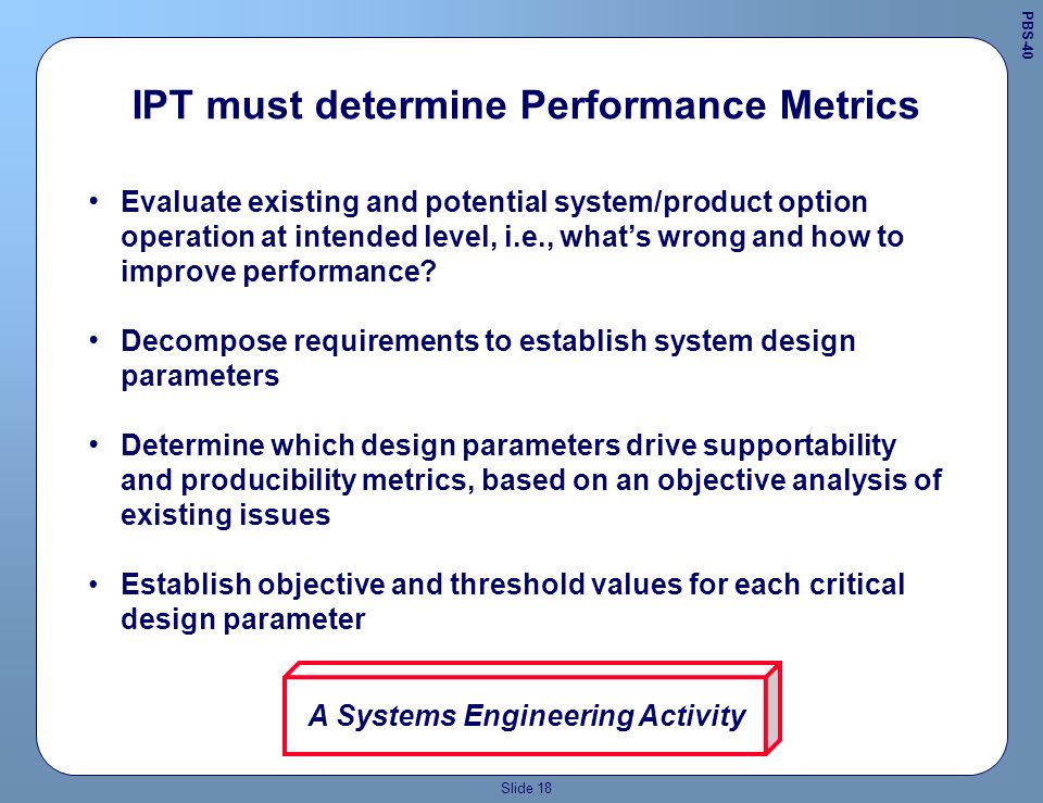 Slide 17 PBL IPT Establishing an IPT leadership role for the supportability and producibility engineers ensures each of the support disciplines and co