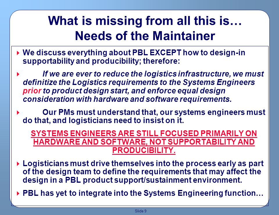 Slide 8 So How do we reduce Mean Logistics Down Time? OSD Guidance document Designing and Assessing Supportability in DOD Weapons Systems, October 24,