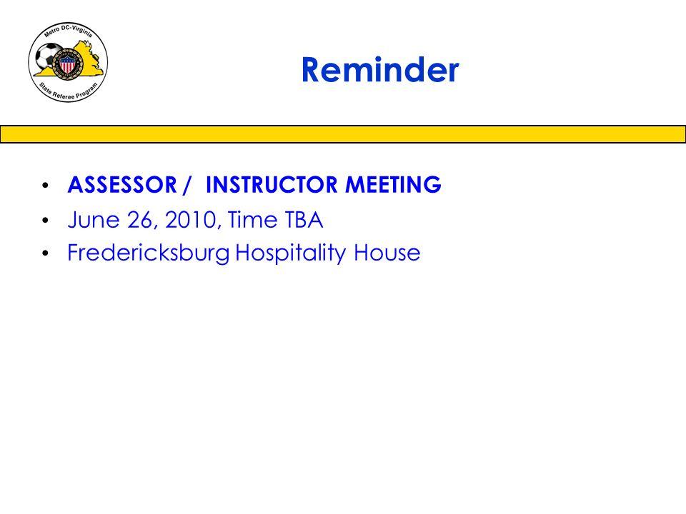 Reminder ASSESSOR / INSTRUCTOR MEETING June 26, 2010, Time TBA Fredericksburg Hospitality House