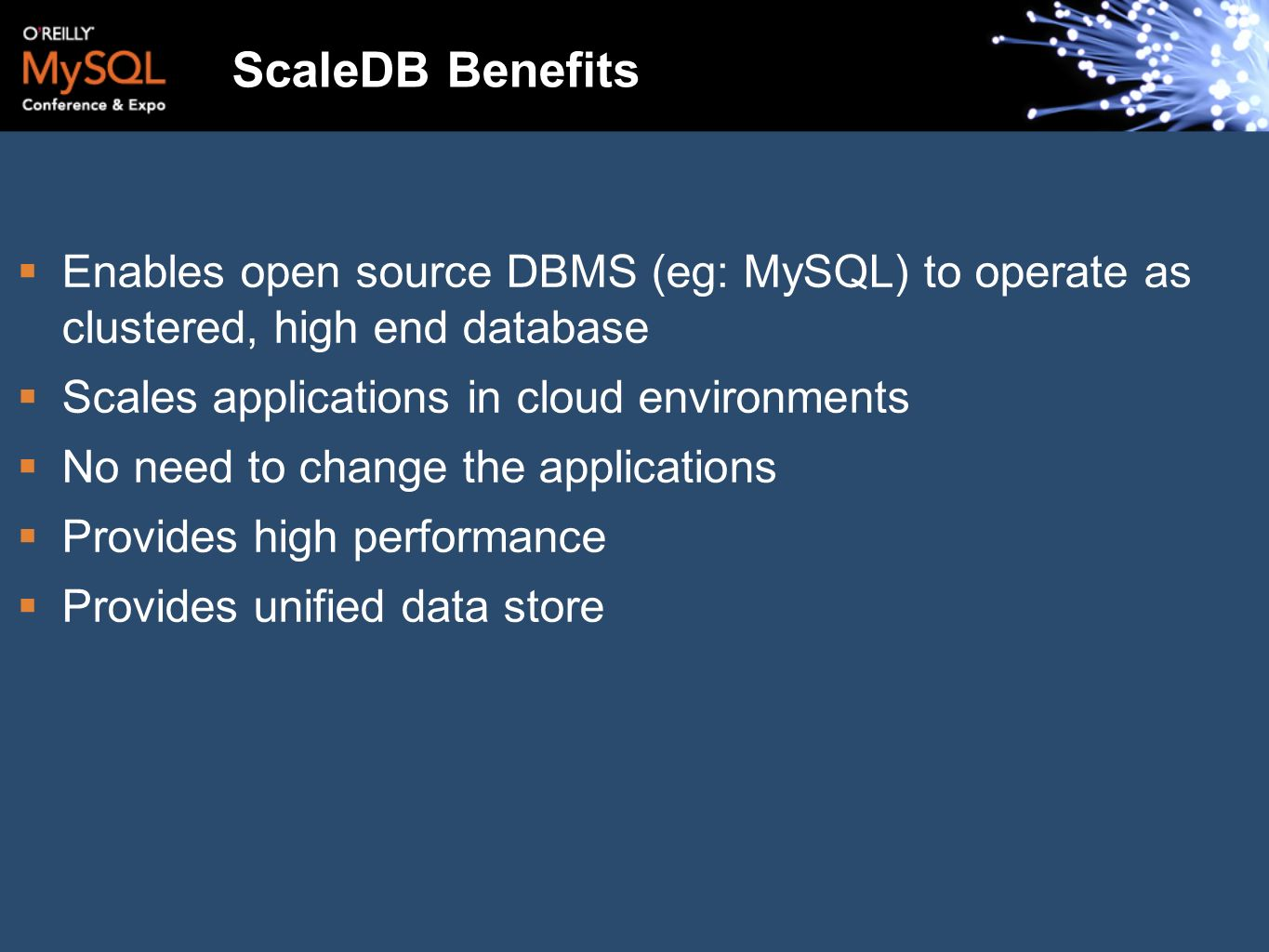 ScaleDB Benefits Enables open source DBMS (eg: MySQL) to operate as clustered, high end database Scales applications in cloud environments No need to