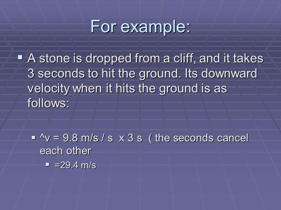 For example: A stone is dropped from a cliff, and it takes 3 seconds to hit the ground.
