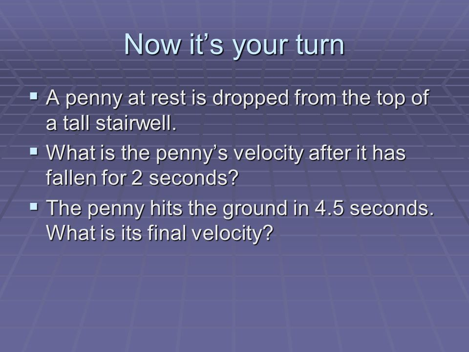 Now its your turn A penny at rest is dropped from the top of a tall stairwell.
