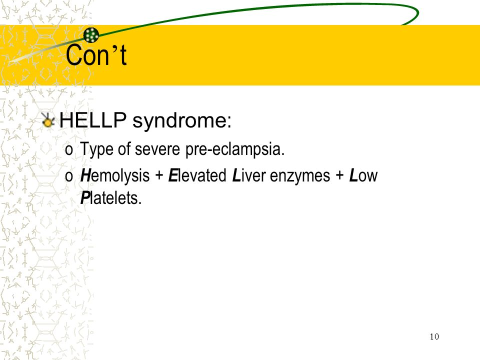 10 Con t HELLP syndrome : oType of severe pre-eclampsia. o H emolysis + E levated L iver enzymes + L ow P latelets.