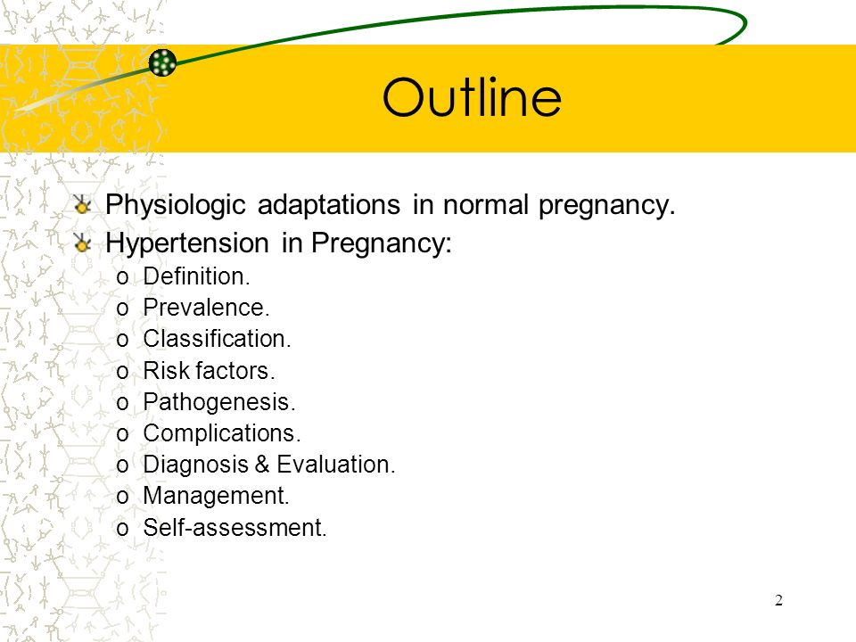 2 Outline Physiologic adaptations in normal pregnancy. Hypertension in Pregnancy: oDefinition. oPrevalence. oClassification. oRisk factors. oPathogene