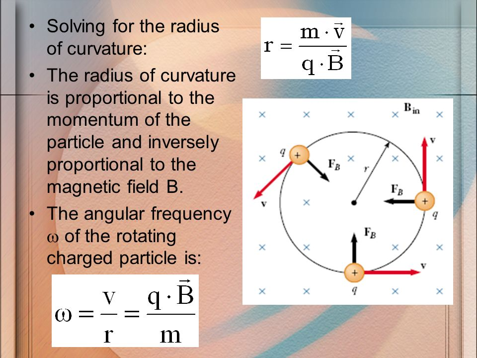 Solving for the radius of curvature: The radius of curvature is proportional to the momentum of the particle and inversely proportional to the magneti