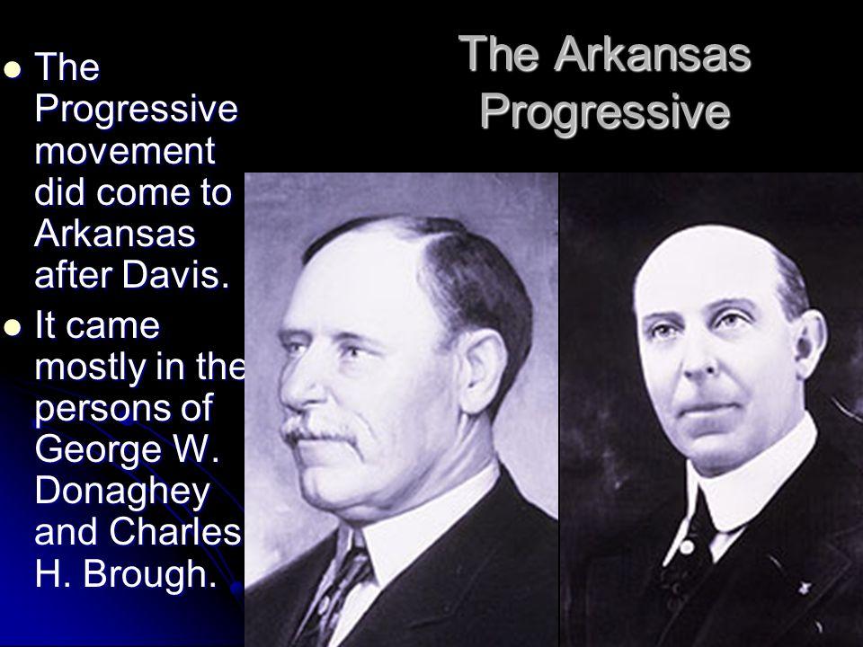 The Arkansas Progressive The Progressive movement did come to Arkansas after Davis. The Progressive movement did come to Arkansas after Davis. It came