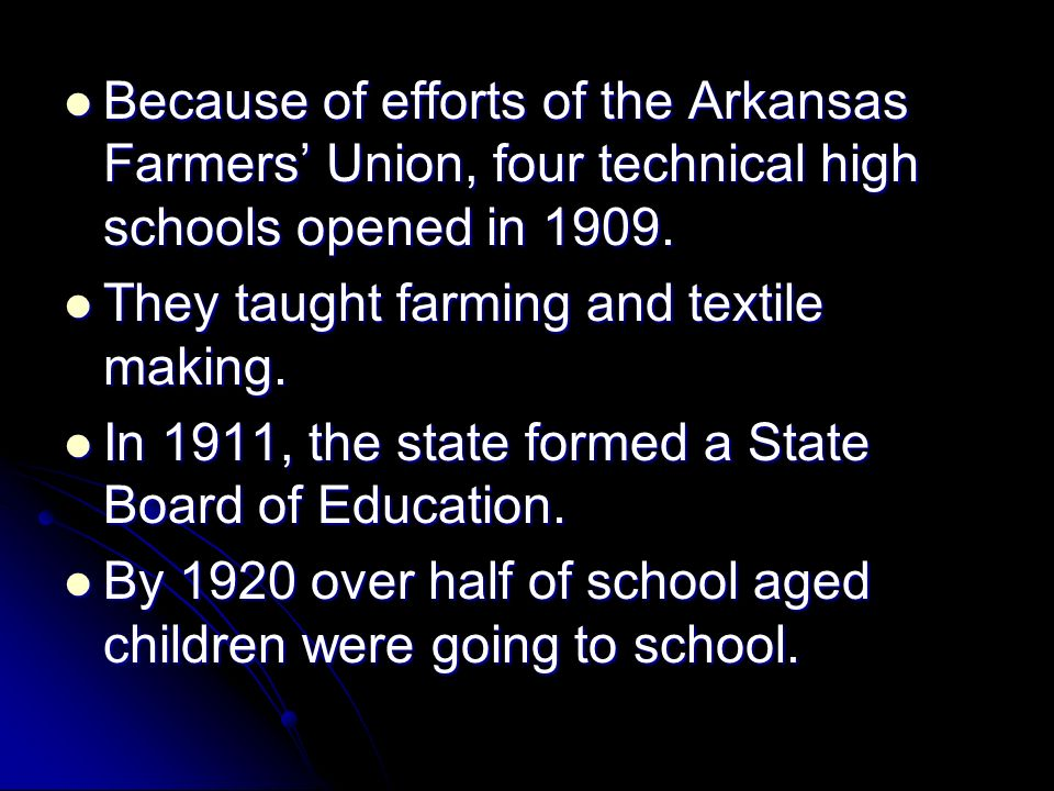 Because of efforts of the Arkansas Farmers Union, four technical high schools opened in 1909. Because of efforts of the Arkansas Farmers Union, four t