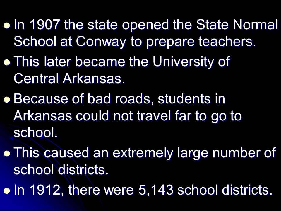 In 1907 the state opened the State Normal School at Conway to prepare teachers. In 1907 the state opened the State Normal School at Conway to prepare