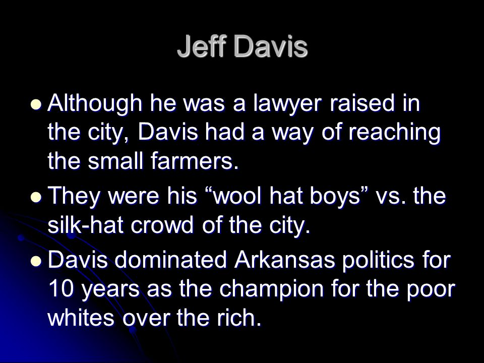 Jeff Davis Although he was a lawyer raised in the city, Davis had a way of reaching the small farmers. Although he was a lawyer raised in the city, Da