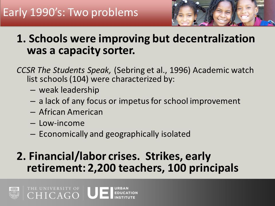 Early 1990s: Two problems 1. Schools were improving but decentralization was a capacity sorter.