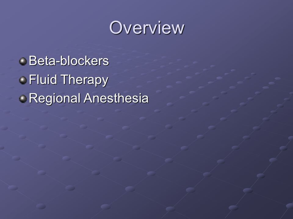 Overview Beta-blockers Fluid Therapy Regional Anesthesia