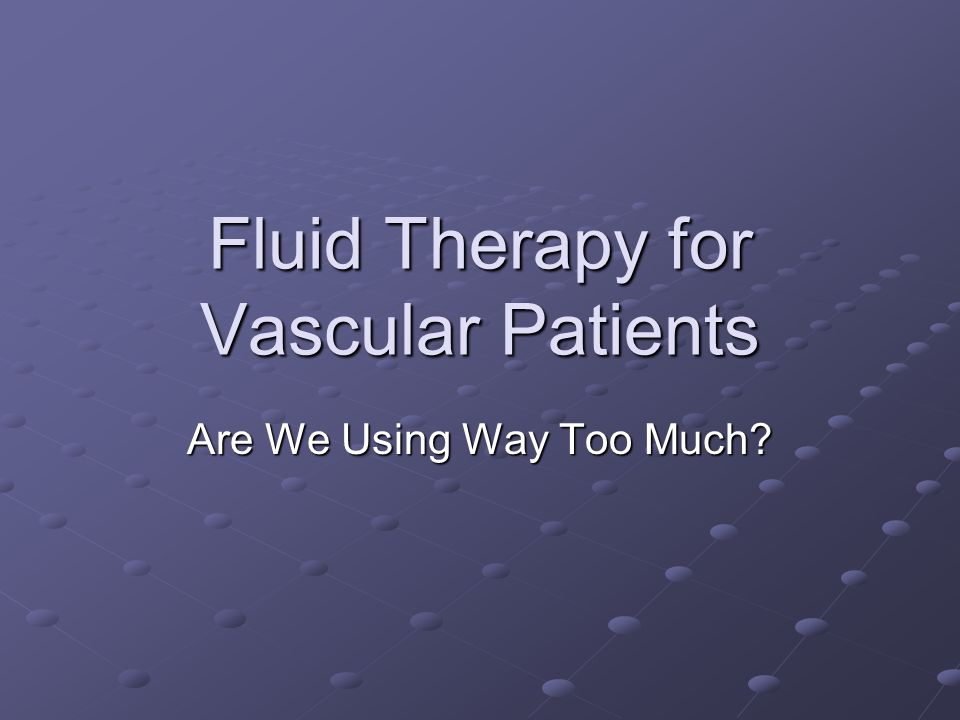 Fluid Therapy for Vascular Patients Are We Using Way Too Much?