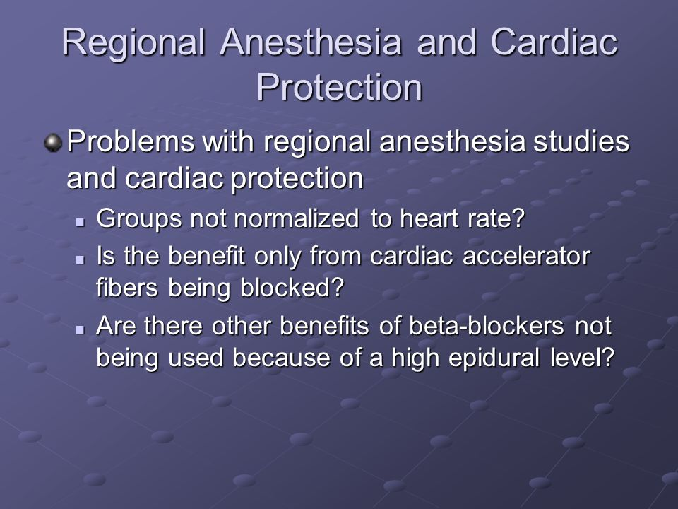 Regional Anesthesia and Cardiac Protection Problems with regional anesthesia studies and cardiac protection Groups not normalized to heart rate? Group
