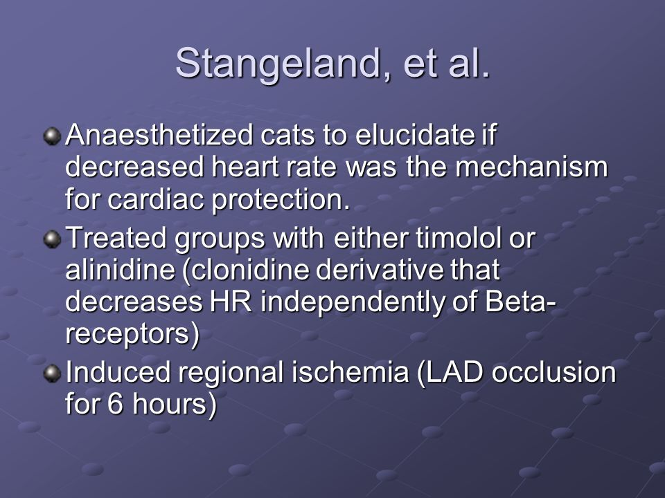 Stangeland, et al. Anaesthetized cats to elucidate if decreased heart rate was the mechanism for cardiac protection. Treated groups with either timolo