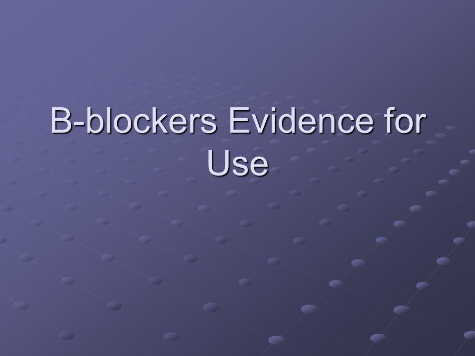 B-blockers Evidence for Use